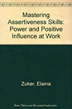 Mastering Assertiveness Skills: Power and Positive Influence at Work