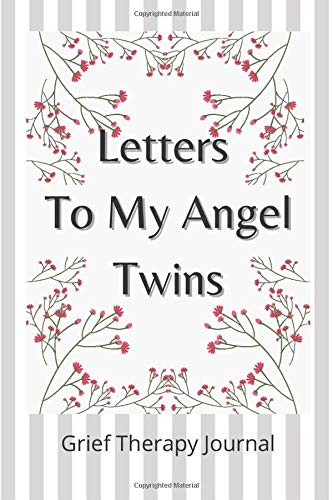 Letters To My Angel Twins: Grief Therapy Journal: Half Lined; Half Blank; Notebook For Emotions: Child Loss, Miscarriage, Stillbirth Of A Daughter