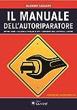 Il manuale dell'autoriparatore. Sintomi, avarie e soluzioni ai problemi di tutti i compone...