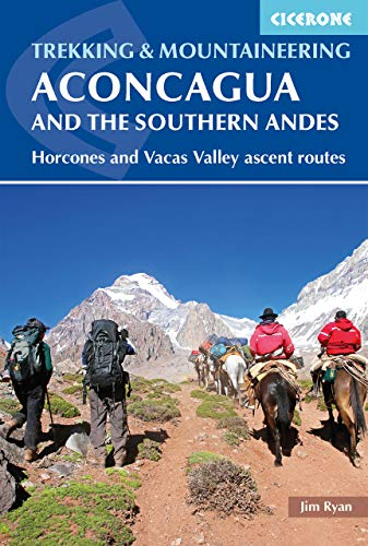 Aconcagua and the Southern Andes: Horcones Valley (Normal) and Vacas Valley (Polish Glacier) ascent routes (Cicerone Trekking & Mountaineering)
