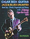Cigar Box Guitar Jazz & Blues Unlimited: Book Two: Chords, Fingerstyle and Theory