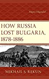 How Russia Lost Bulgaria, 1878–1886: Empire Unguided