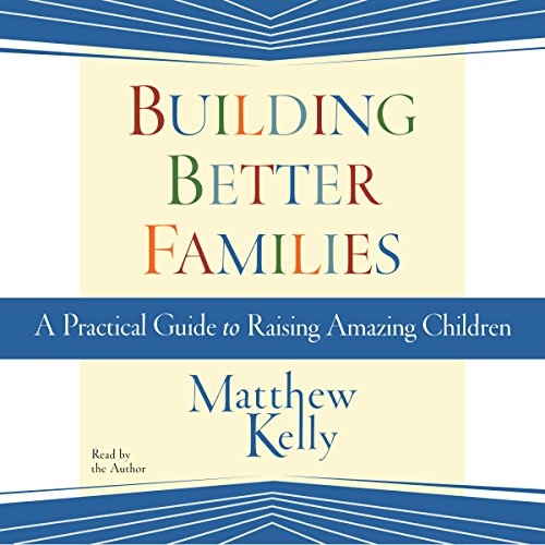 Building Better Families                   By:                                                                                                                                 Matthew Kelly                               Narrated by:                                                                                                                                 Matthew Kelly                      Length: 4 hrs and 47 mins     Not rated yet     Overall 0.0