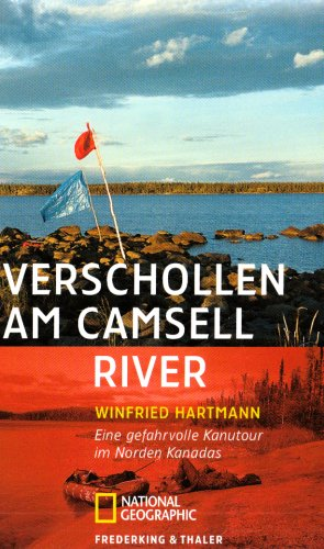 Verschollen am Camsell River: Eine gefahrvolle Kanutour im Norden Kanadas (National Geographic Taschenbuch, Band 40343)
