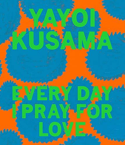 Yayoi Kusama Every Day I Pray for Love