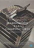 BANDONEÓN PARA COMPOSITORES: acústica, organología y escritura idiomática