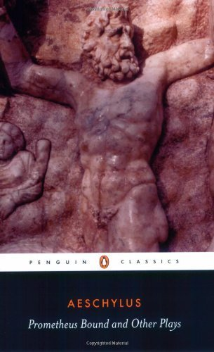 Prometheus Bound and Other Plays: The Suppliants; Seven Against Thebes; The Persians (Classics) by Aeschylus (2001) Paperback