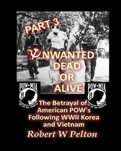 Unwanted Dead or Alive -- Part 3: The Betrayal of American POWs Following World War 11, Korea and Vietnam