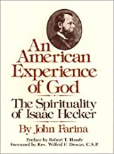 An American Experience of God: The Spirituality of Isaac Hecker
