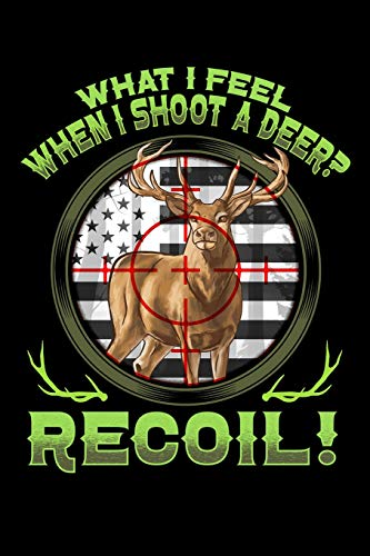 What I Feel When I Shot a Deer? RECOIL!: Hunting Journal, Co