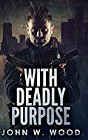 With Deadly Purpose: Large Print Hardcover Edition