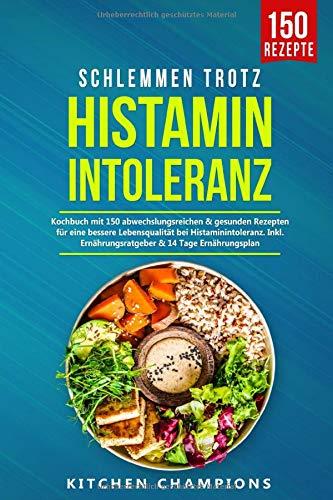 Schlemmen trotz Histaminintoleranz: Kochbuch mit 150 abwechslungsreichen & gesunden Rezepten...