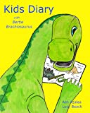 KIds Diary: with Bertie Brachiosaurus - a Young Kids Diary that is a fun First Diary; Kids Journal Draw & Write; Childs First Diary (Bertie Brachiosaurus Dinosaur Adventures Series)