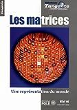 Les matrices - Une représentation du monde - Tangente, hors série n° 44