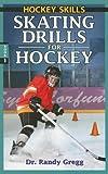 Skating Drills for Hockey (Hockey Drills, Band 1) - Dr Randy Gregg