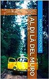 Al di là del Muro: Avventure di un Maggiolone Volkswagen Giallo dall'altra parte della Cortina di Ferro (Italian Edition)
