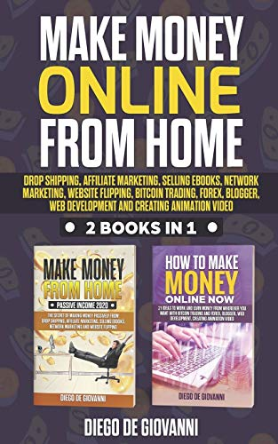 MAKE MONEY ONLINE FROM HOME: DROP SHIPPING, AFFILIATE MARKETING, SELLING EBOOKS, NETWORK MARKETING, WEBSITE FLIPPING, BITCOIN TRADING, FOREX, BLOGGER, WEB DEVELOPMENT AND CREATING ANIMATION VIDEO