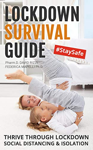 LOCKDOWN SURVIVIAL GUIDE: Care for your family, preserve mental state & thrive through lockdown, social distancing & isolation (English Edition)