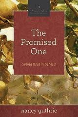 The Promised One (A 10-week Bible Study): Seeing Jesus in Genesis (Seeing Jesus in the Old Testament Series Book 1) Kindle Edition