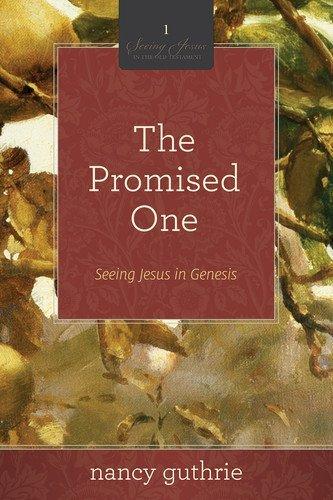 The Promised One (A 10-week Bible Study): Seeing Jesus in Genesis (Seeing Jesus in the Old Testament Series Book 1)