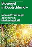 Biosiegel in Deutschland: Sinnvolle Prüfsiegel oder nur ein Marketingbluff?