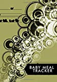 """Baby Meal Tracker: Weekly Blank Food Planner (Diary Notebook Organizer Log Book Journal) to Track, Monitor and Plan Your Child's Meals with Grocery ... Shower, Nanny, Baby Sitter 7""""x10"""" 120 pages"""