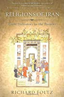Religions of Iran: From Prehistory to the Present by Richard Foltz(2013-10-22)