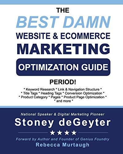 The Best Damn Website & eCommerce Marketing Optimization Guide, Period! (The Best Damn Books)