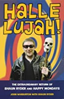 Hallelujah!: The Extraordinary Return of Shaun Ryder and Happy Mondays