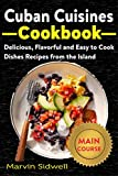 Cuban Cuisines Cookbook: Delicious, Flavorful, and Easy to Cook Dishes Recipes from the Island