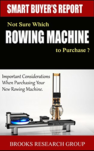 Not Sure Which Rowing Machine to Purchase ?: Important Considerations When Purchasing a Rowing Machine, Includes Reviews for concept2 rowing machines,Water ... Rowing Machine (English Edition)