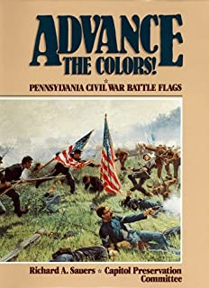Advance the Colors: Pennsylvania Civil War Battle Flags, Vol. 1
