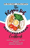 The Ketogenic Diet Mediterranean Cookbook: Heart Healthy Recipes that Prevents Chronic Disease and Promotes Longevity