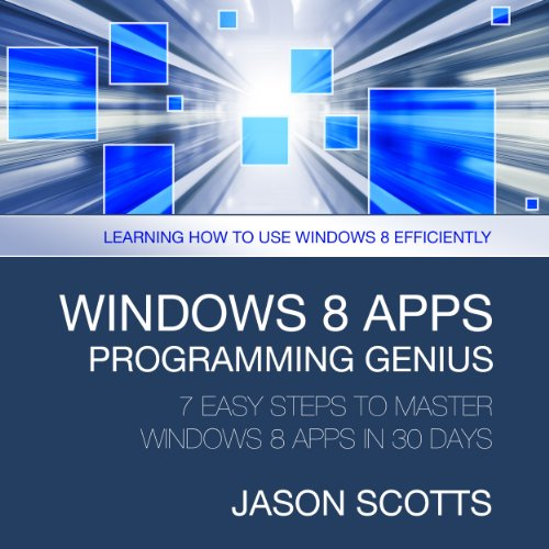 Windows 8 Apps Programming Genius: 7 Easy Steps To Master audiobook cover art