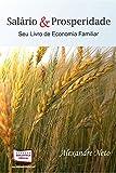 Salário & Prosperidade. Seu Livro de Economia Familiar