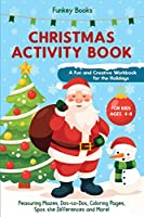 Christmas Activity Book for Kids Ages 4 to 8 - A Fun and Creative Workbook for the Holidays: Featuring Mazes, Dot-to-Dot, Coloring Pages, Spot the Differences and More!