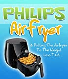 Philips Air Fryer & Putting The Airfryer To The Weight Loss Test (English Edition)