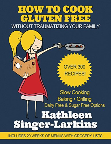 How to Cook Gluten Free: Without Traumatizing Your Family (English Edition)