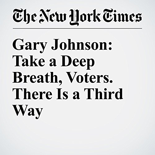Gary Johnson: Take a Deep Breath, Voters. There Is a Third Way audiobook cover art