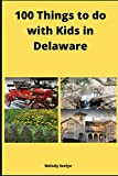 100 Things to do with Kids in Delaware