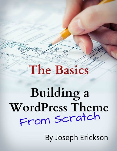Building a WordPress Theme From Scratch: The Basics (For Designers) (English Edition)