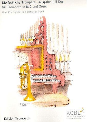 Die festliche Trompete B-Dur: für Trompete und Orgel