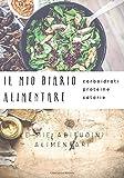 Il Mio Diario Alimentare - Carboidrati, proteine, calorie - Le mie abitudini alimentari: essere consapevole del proprio cibo per vivere meglio - Diario giornaliero