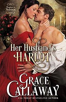 Her Husband's Harlot (Mayhem in Mayfair Book 1) by [Grace Callaway]