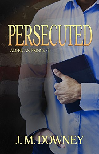 Persecuted (American Prince Book 3)