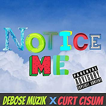 Notice Me (feat. Curt Cisum)