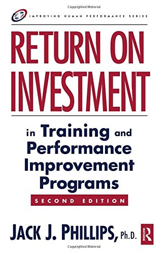Return on Investment in Training and Performance Improvement Programs, Second Edition (Improving Human Performance)