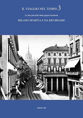Il viaggio nel tempo. Le foto più belle dalla pagina Facebook «Milano sparita e da ricordare». Ediz. illustrata: 3