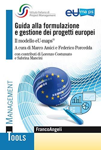 Guida alla formulazione e gestione dei progetti europei. Il modello eU-maps®