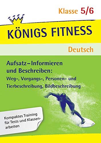 Königs Fitness: Aufsatz – Informieren und Beschreiben – Klasse 5/6 – Deutsch: Deutsch Klasse 5/6.